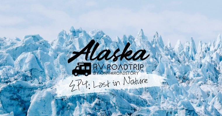 ALASKA RV ROAD TRIP : EP4 LOST IN NATURE